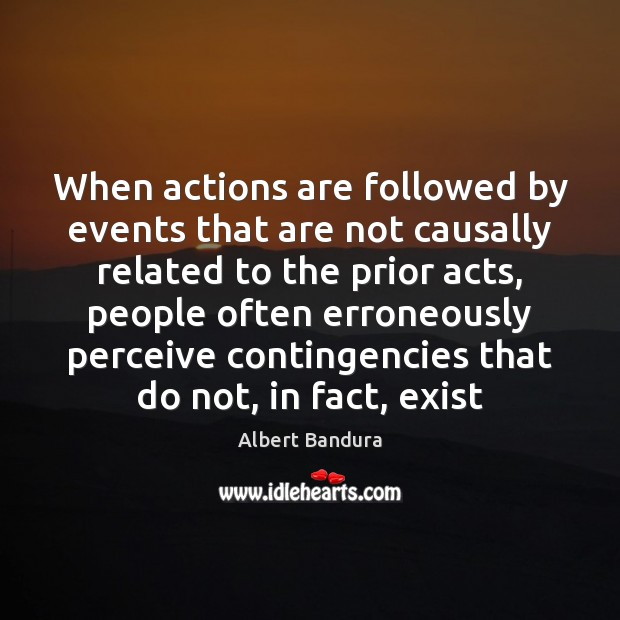 When actions are followed by events that are not causally related to Albert Bandura Picture Quote