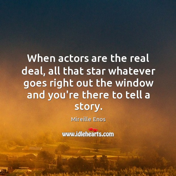 When actors are the real deal, all that star whatever goes right Mireille Enos Picture Quote