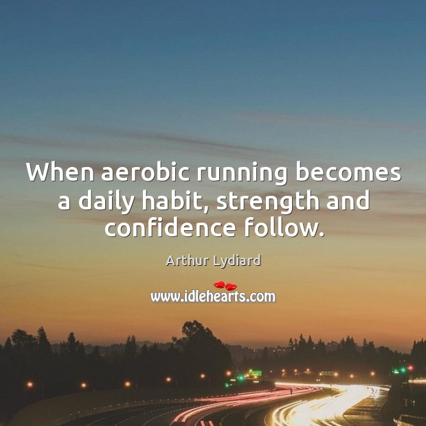 Image, When aerobic running becomes a daily habit, strength and confidence follow.