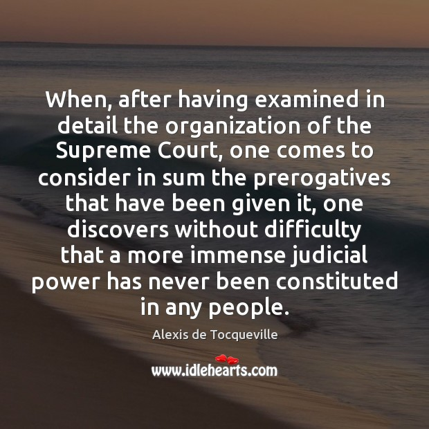 Image, When, after having examined in detail the organization of the Supreme Court,