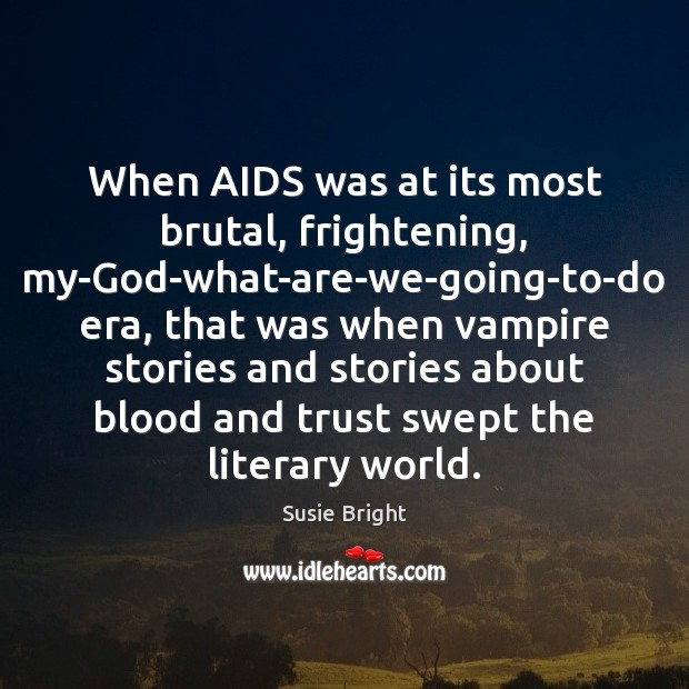 When AIDS was at its most brutal, frightening, my-God-what-are-we-going-to-do era, that was Image