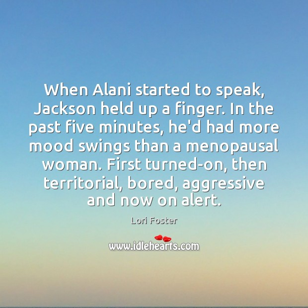 When Alani started to speak, Jackson held up a finger. In the Image