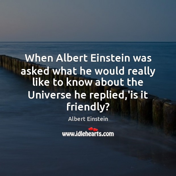 Image, When Albert Einstein was asked what he would really like to know