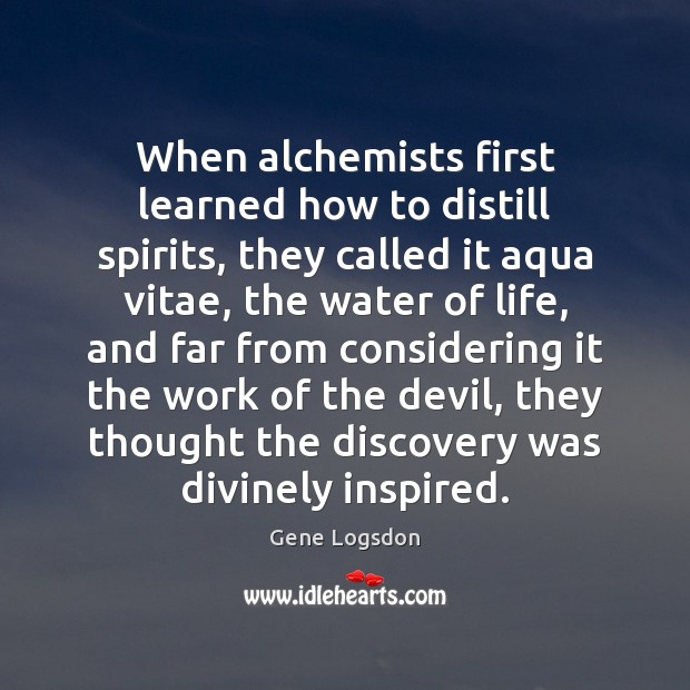 Image, When alchemists first learned how to distill spirits, they called it aqua