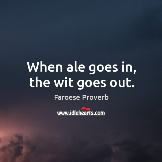 When ale goes in, the wit goes out. Faroese Proverbs Image
