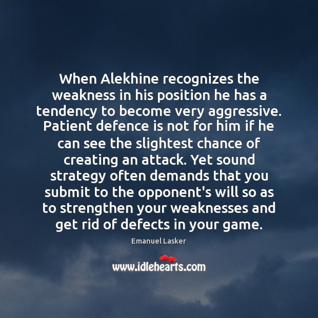 Image, When Alekhine recognizes the weakness in his position he has a tendency