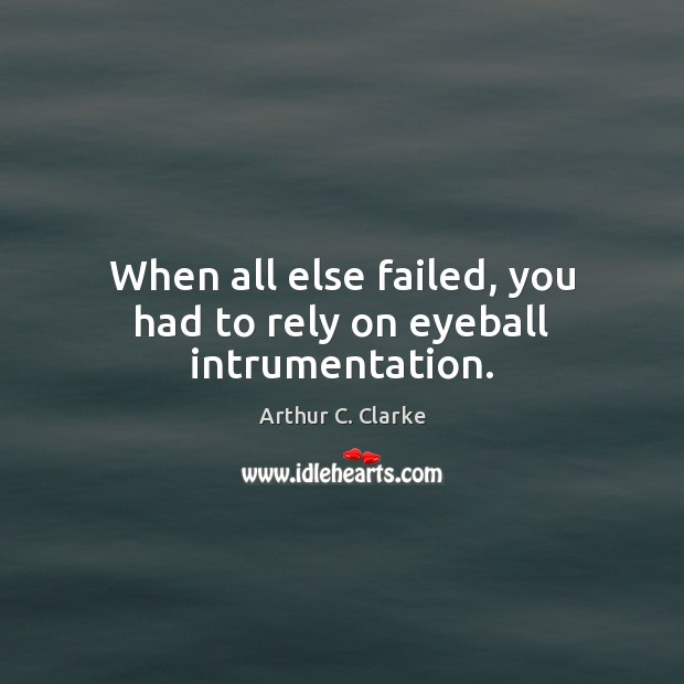 Image, When all else failed, you had to rely on eyeball intrumentation.