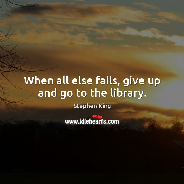 Image, When all else fails, give up and go to the library.