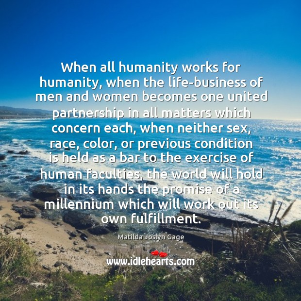 When all humanity works for humanity, when the life-business of men and Image