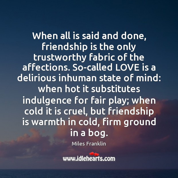 When all is said and done, friendship is the only trustworthy fabric Image