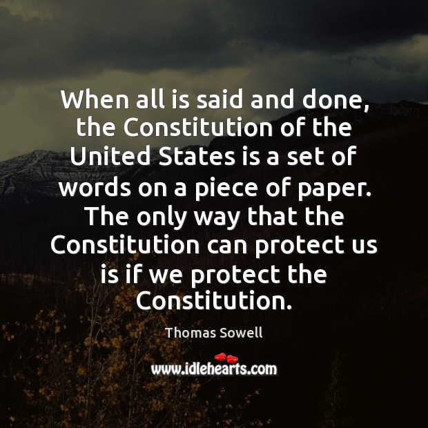 When all is said and done, the Constitution of the United States Thomas Sowell Picture Quote