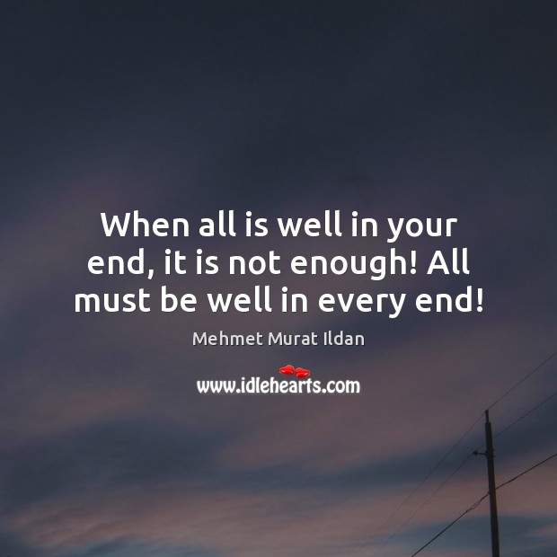 Image, When all is well in your end, it is not enough! All must be well in every end!