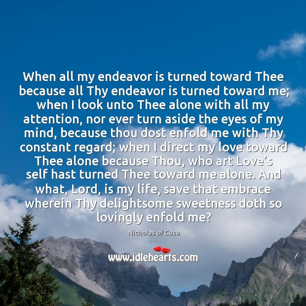 Image, When all my endeavor is turned toward Thee because all Thy endeavor