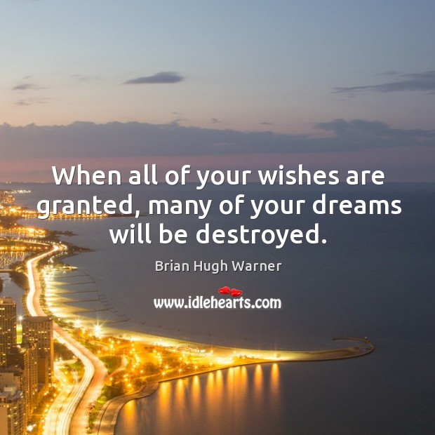 Image, When all of your wishes are granted, many of your dreams will be destroyed.