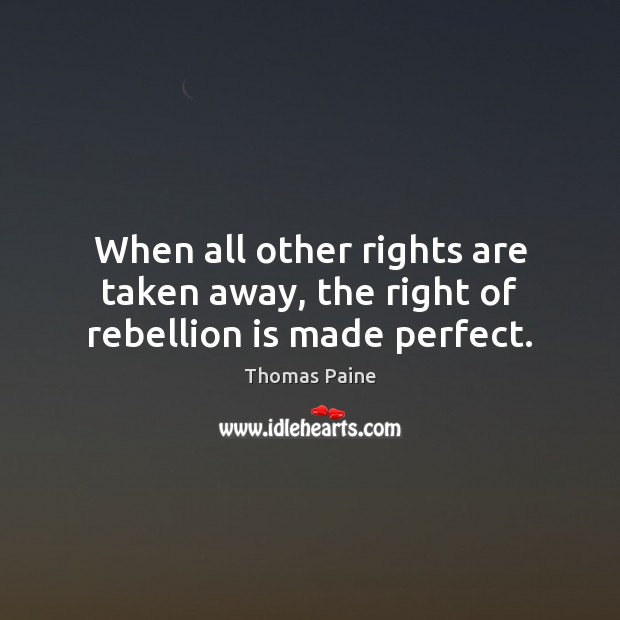 Image, When all other rights are taken away, the right of rebellion is made perfect.
