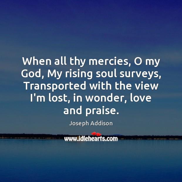 Image, When all thy mercies, O my God, My rising soul surveys, Transported