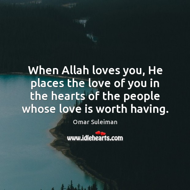 When Allah loves you, He places the love of you in the Image