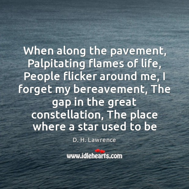 When along the pavement, Palpitating flames of life, People flicker around me, Image
