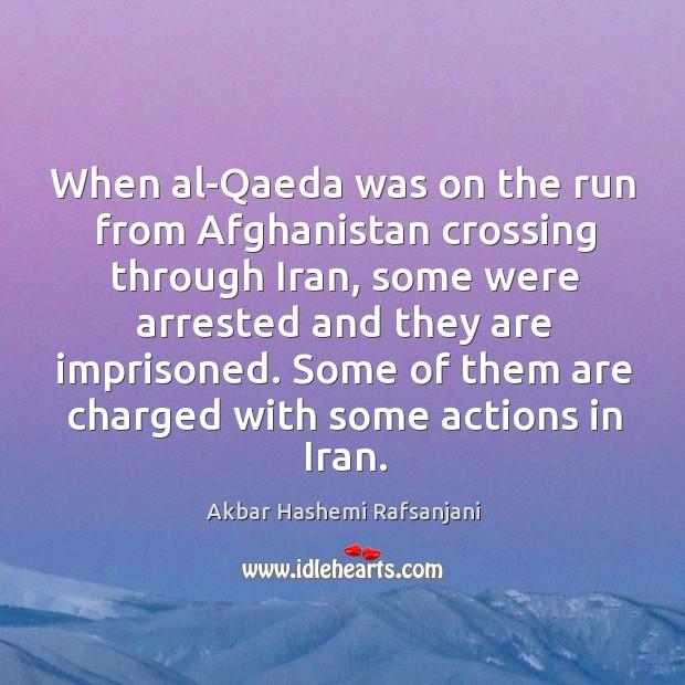 When al-qaeda was on the run from afghanistan crossing through iran Akbar Hashemi Rafsanjani Picture Quote