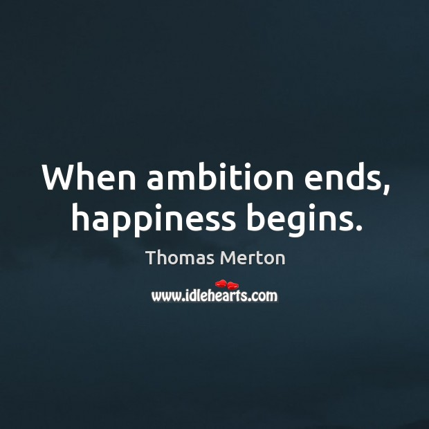 when ambitions ends happiness begins