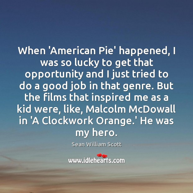 When 'American Pie' happened, I was so lucky to get that opportunity Sean William Scott Picture Quote