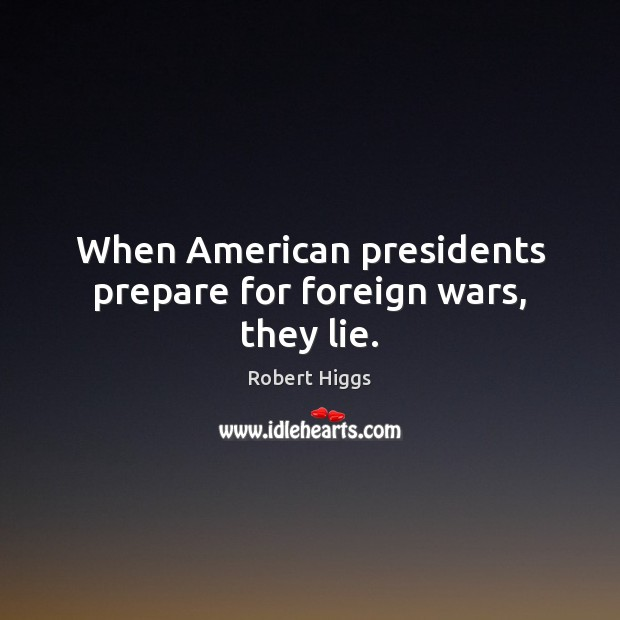 Image, When American presidents prepare for foreign wars, they lie.