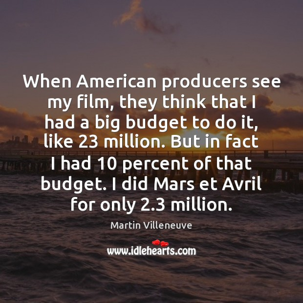 When American producers see my film, they think that I had a Image