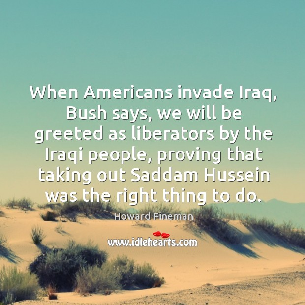 When americans invade iraq, bush says, we will be greeted as liberators Image
