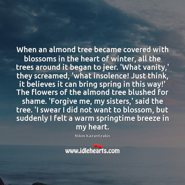When an almond tree became covered with blossoms in the heart of Nikos Kazantzakis Picture Quote
