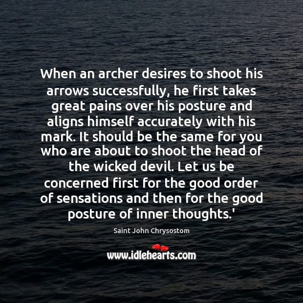 When an archer desires to shoot his arrows successfully, he first takes Image