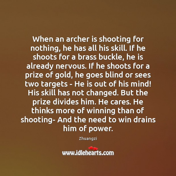 When an archer is shooting for nothing, he has all his skill. Zhuangzi Picture Quote