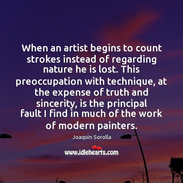 When an artist begins to count strokes instead of regarding nature he Joaquin Sorolla Picture Quote