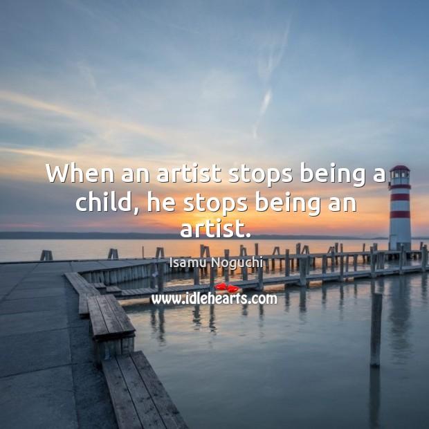 When an artist stops being a child, he stops being an artist. Image
