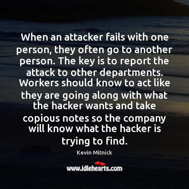 When an attacker fails with one person, they often go to another Kevin Mitnick Picture Quote