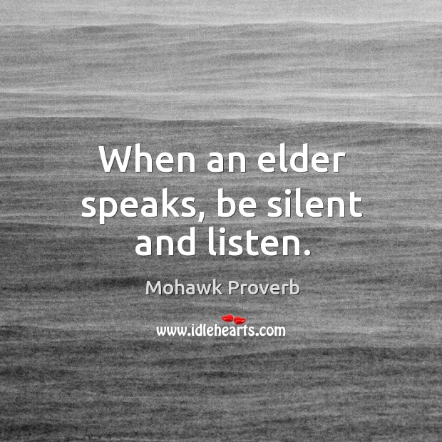 Image, When an elder speaks, be silent and listen.