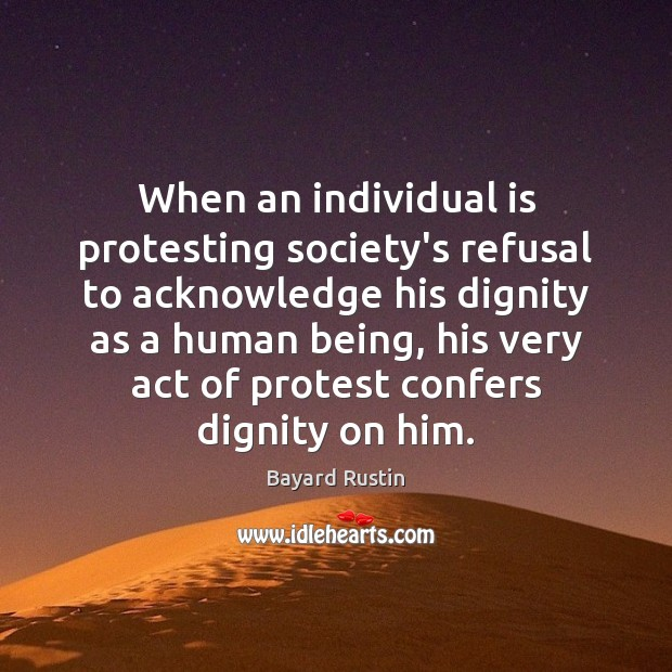 Image, When an individual is protesting society's refusal to acknowledge his dignity as