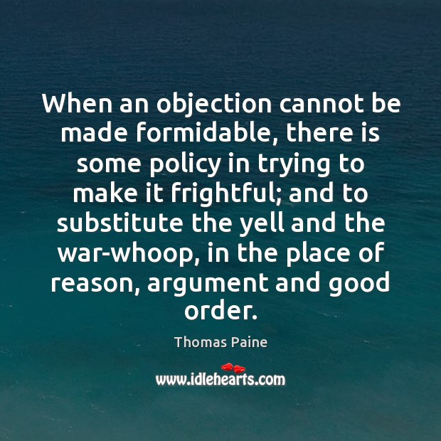 Image, When an objection cannot be made formidable, there is some policy in
