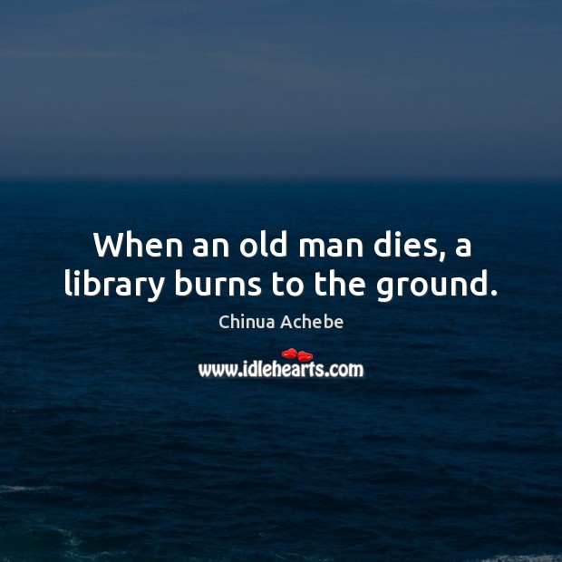 Image, When an old man dies, a library burns to the ground.