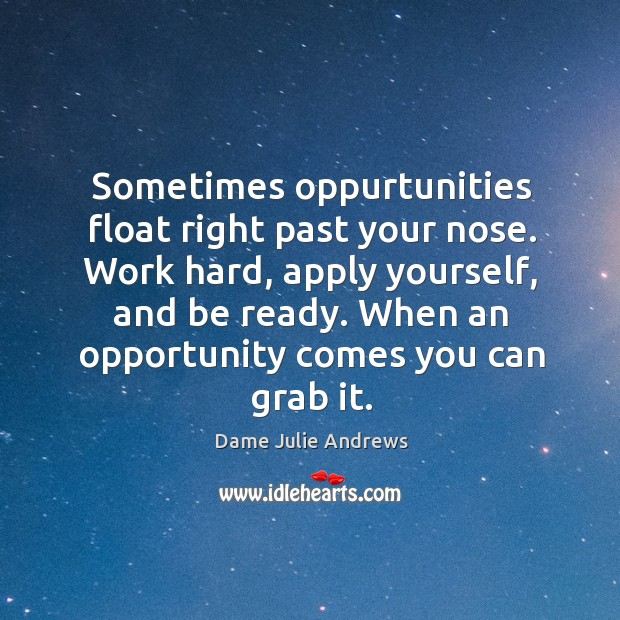 When an opportunity comes you can grab it. Image