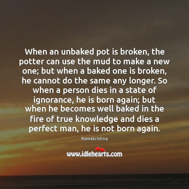 Image, When an unbaked pot is broken, the potter can use the mud