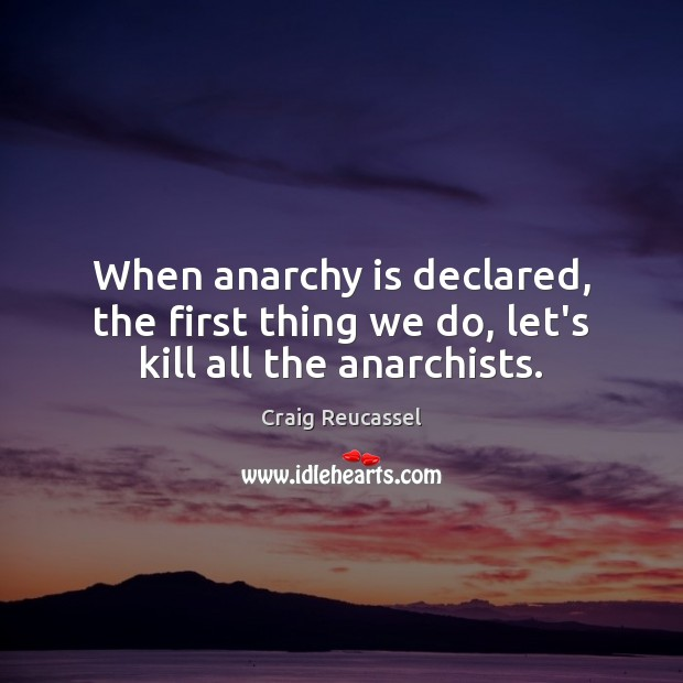 Image, When anarchy is declared, the first thing we do, let's kill all the anarchists.