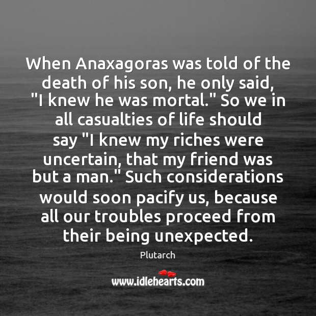 When Anaxagoras was told of the death of his son, he only Plutarch Picture Quote