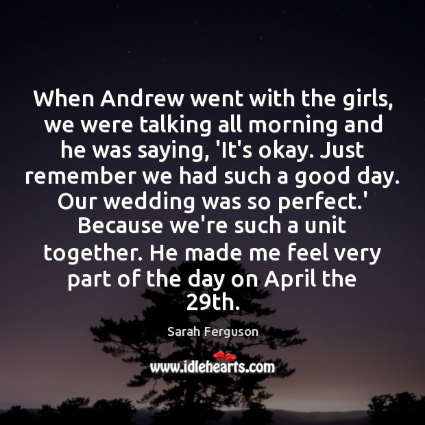 When Andrew went with the girls, we were talking all morning and Good Day Quotes Image