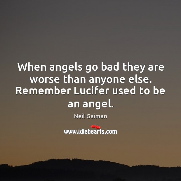 Image, When angels go bad they are worse than anyone else. Remember Lucifer used to be an angel.