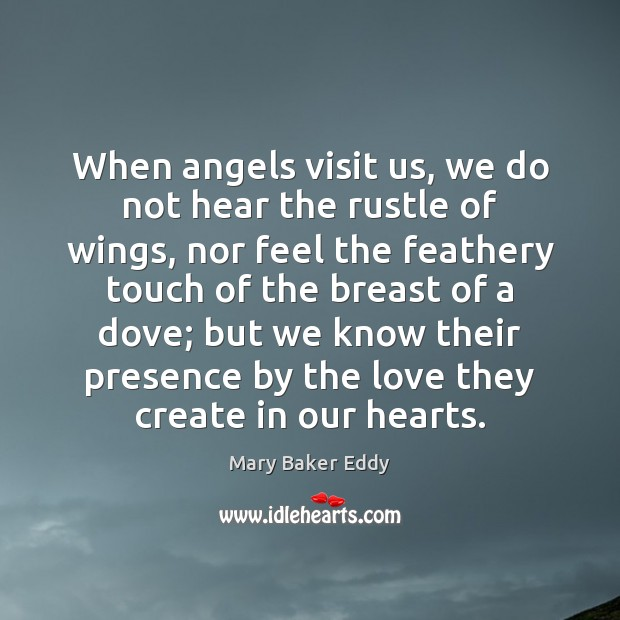 When angels visit us, we do not hear the rustle of wings, Mary Baker Eddy Picture Quote