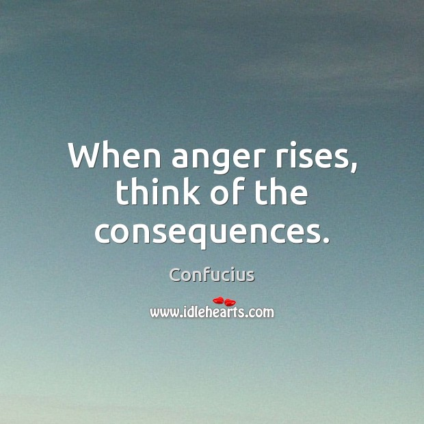 When anger rises, think of the consequences. Image