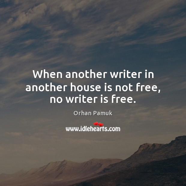 When another writer in another house is not free, no writer is free. Image