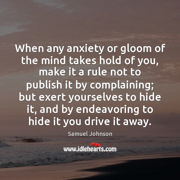 Image, When any anxiety or gloom of the mind takes hold of you,
