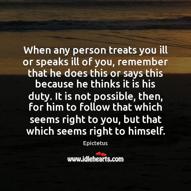 Image, When any person treats you ill or speaks ill of you, remember