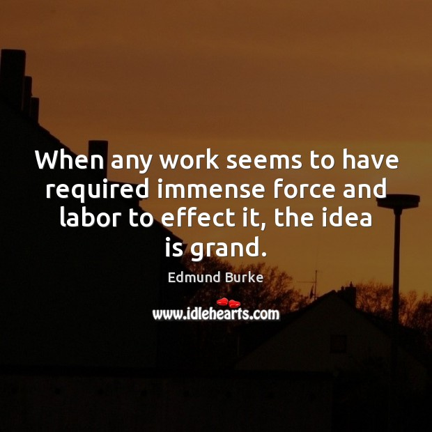 Image, When any work seems to have required immense force and labor to